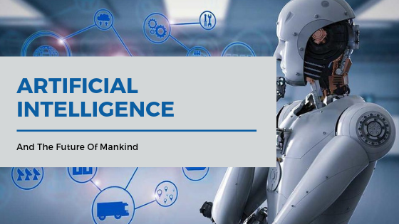 Artificial Intelligence And The Future Of Mankind